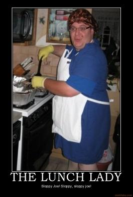 The-lunch-lady-sloppy-joe-demotivational-poster